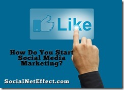Social Media Marketing: How Do You Start?